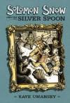 Solomon Snow and the Silver Spoon - Kaye Umansky, Scott Nash