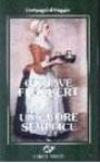 Un cuore semplice. La leggenda di Saint Julien Ospitaliere - Gustave Flaubert, Paola Pinto, Cecilia Punzo, G.B. Angieletti