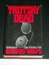 Trotsky Dead - Bernard Wolfe