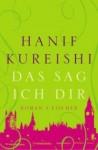 Das Sag Ich Dir - Hanif Kureishi, Henning Ahrens