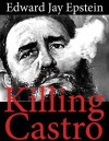 Killing Castro - Edward Jay Epstein
