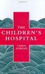 The Children's Hospital - Chris Adrian