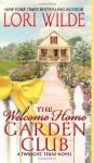The Welcome Home Garden Club: A Twilight, Texas Novel (Twilight, Texas Novels) - Lori Wilde