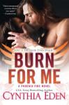 Burn For Me (Phoenix Fire) - Cynthia Eden