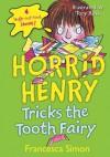 Horrid Henry Tricks the Tooth Fairy - Francesca Simon, Tony Ross