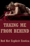 Taking Me From Behind: Five First Anal Sex Erotica Stories - Connie Hastings, Brianna Spelvin, Sally Whitley, Fran Diaz, Alice Drake