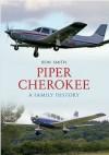 Piper Cherokee: A Family History - Ron Smith
