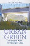Urban Green: Innovative Parks for Resurgent Cities - Peter Harnik, Michael Bloomberg