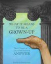 What It Means To Be A Grown-Up: The Complete and Definitive Answer - Joseph Fink, Neil Hamburger, Kyle Kinane, Nathan Rabin, Greg Rutter, Zack Parsons, Davy Rothbart