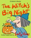 Children's Books: THE WITCH'S BIG NIGHT: (Very Funny, Rhyming Bedtime Story/Picture Book for Beginner Readers About Halloween and Kindness, Ages 2-8) - Sally Huss