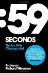 59 Seconds: Think a Little, Change a Lot - Richard Wiseman