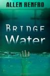Bridge Water - Allen Renfro