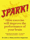 Spark!: How exercise will improve the performance of your brain - Eric Hagerman, Dr John J. Ratey
