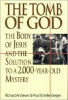 The Tomb of God: The Body of Jesus & the Solution to a 2000-year-old Mystery - Richard Andrews, Paul Schellenberger