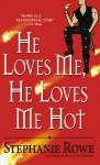 He Loves Me, He Loves Me Hot - Stephanie Rowe