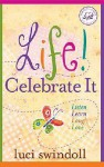 Life! Celebrate It: Listen, Learn, Laugh, Love - Luci Swindoll