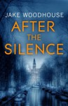 After the Silence - Jake Woodhouse