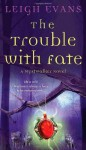 The Trouble with Fate: A Mystwalker Novel - Leigh Evans