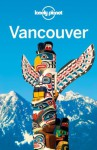 Lonely Planet Vancouver (Travel Guide) - Lonely Planet, John Lee