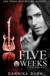 Five weeks - Dannika Dark