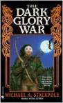 The Dark Glory War - Michael A. Stackpole