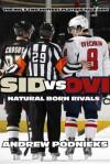 Sid vs. Ovi: Crosby and Ovechkin as Natural Born Rivals - Andrew Podnieks