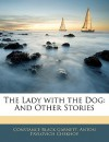 The Lady with the Dog: And Other Stories - Constance Black Garnett, Constance Garnett