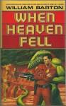When Heaven Fell - William Barton