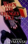 When Evil Changes Face - Therese Szymanski