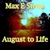 August To Life - Max E. Stone