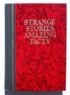 Strange Stories, Amazing Facts: Stories That are Bizarre, Unusual, Odd, Astonishing, and Often Incredible - Reader's Digest Association