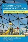 Children, families and social exclusion: New approaches to prevention - Kate Morris, Marian Barnes, Paul Mason