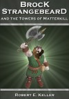 Brock Strangebeard and the Towers of Matterkill - Robert E. Keller