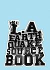 The L.A. Earthquake Sourcebook - Stefan Sagmeister, Judith Lewis, David L. Ulin, Mariana Amatullo, Antonio Villaraigosa