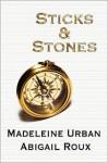Sticks & Stones - Madeleine Urban, Abigail Roux