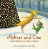 Melrose and Croc: Together at Christmas (Melrose & Croc) - Emma Chichester Clark, Emilia Fox