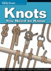 Knots You Need to Know: Easy-to-Follow Guide to the 30 Most Useful Knots - John Kelsey