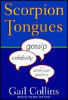 Scorpion Tongues: Gossip, Celebrity, And American Politics - Gail Collins