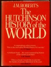 The Hutchinson History of the World - J.M. Roberts