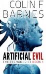 Artificial Evil: Book 1 of the Techxorcist - Colin F. Barnes