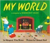 My World: A Companion to Goodnight Moon - Margaret Wise Brown, Clement Hurd