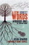 A Few Honest Words: The Kentucky Roots of Popular Music - Jason Howard, Rodney Crowell