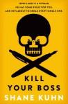 Kill Your Boss: The Intern's Handbook - Shane Kuhn