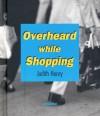 Overheard While Shopping - Judith Henry