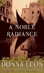 A Noble Radiance - Donna Leon
