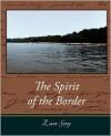 The Spirit of the Border - Zane Grey