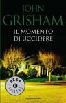 Il momento di uccidere (Oscar bestsellers) (Italian Edition) - Roberta Rambelli, John Grisham
