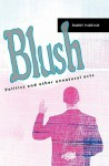 Blush: Politics and Other Unnatural Acts - Barry Parham