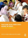 Practising Social Work Ethics Around the World: Cases and Commentaries - Sarah Banks, Kirsten Nxf8hr