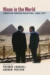 Nixon in the World: American Foreign Relations, 1969-1977 - Fredrik Logevall, Andrew Preston